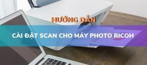 Hướng dẫn cài đặt Scan cho máy photocopy Ricoh