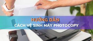 Hướng dẫn cách vệ sinh máy photocopy